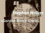 Conferință: Stephen Walker – Gordon Matta-Clark