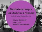 Dezbatere despre un Statut al artistului @ Fabrica de Pensule